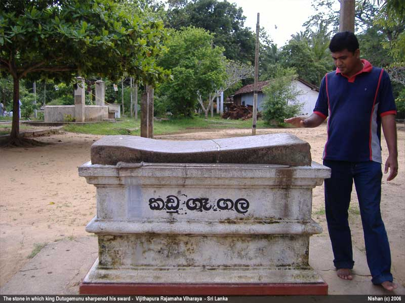 Kadu Ge Gala - used by the King Dutugemunu and his army to shapen the swards.- Vijithapura Raja Maha Viharaya